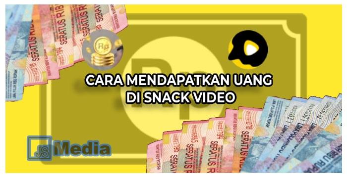 Jutaan Rupiah Cara Mendapatkan Uang Di Snack Video Lengkap