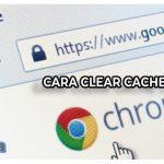 3 Cara Clear Cache Chrome Terlengkap