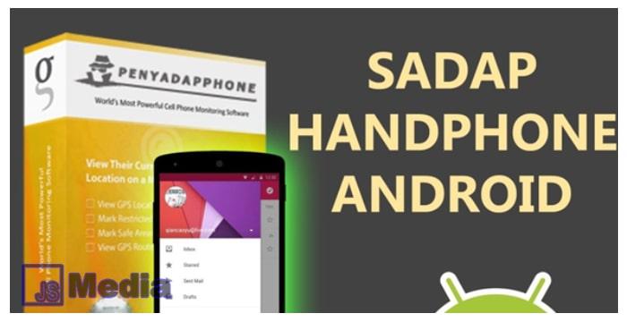 3 Cara Menyadap HP Android Paling Ampuh
